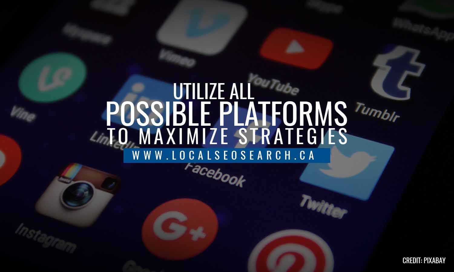 Utilize all possible platforms to maximize strategies