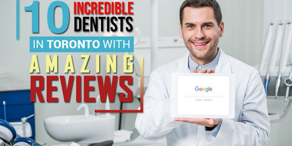 10 Incredible Dentists in Toronto with Amazing Reviews