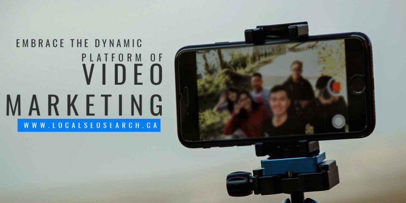 Embrace the dynamic platform of video marketing
