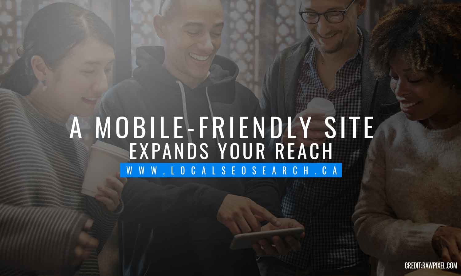 mobile-friendly site expands your reach