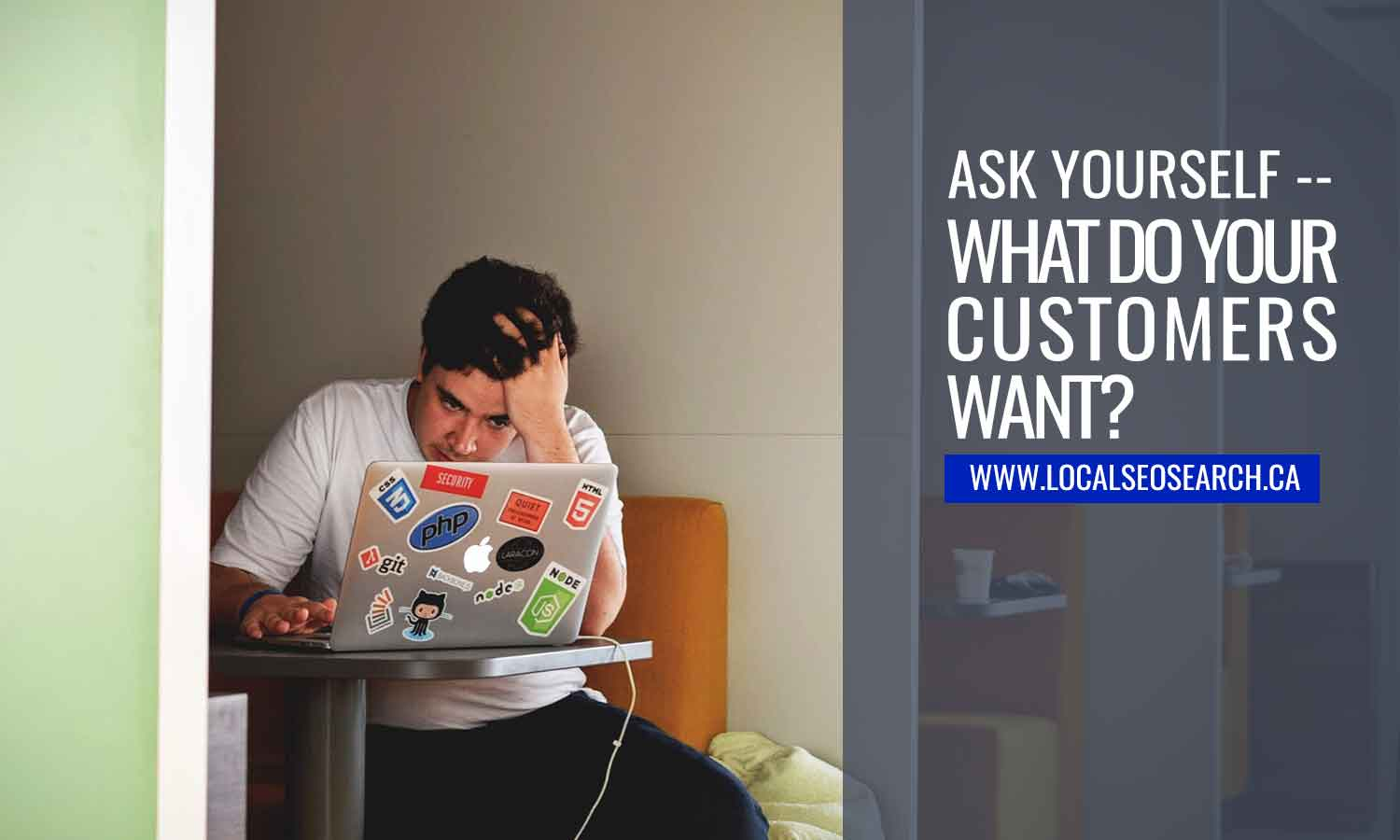 Ask yourself -- what do your customers want