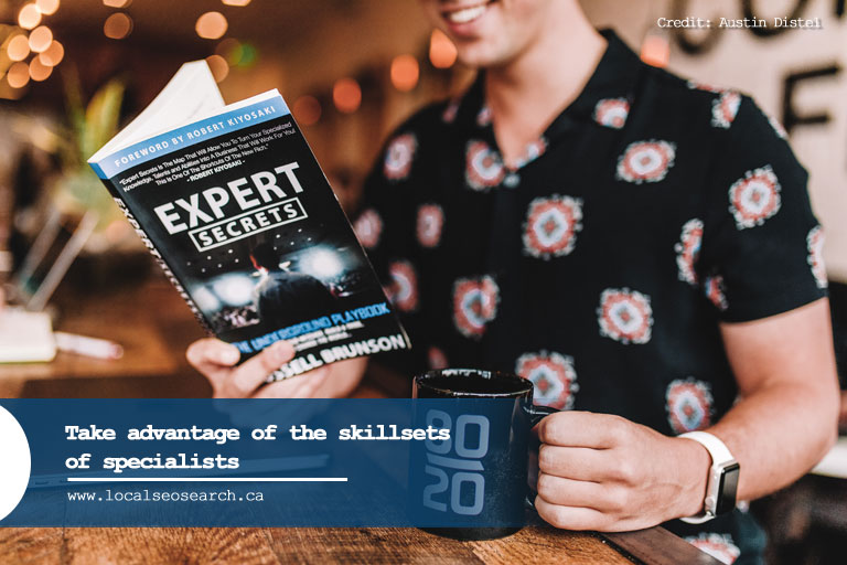 Take advantage of the skillsets of specialists