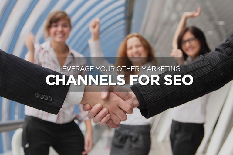 Leverage Your Other Marketing Channels for SEO