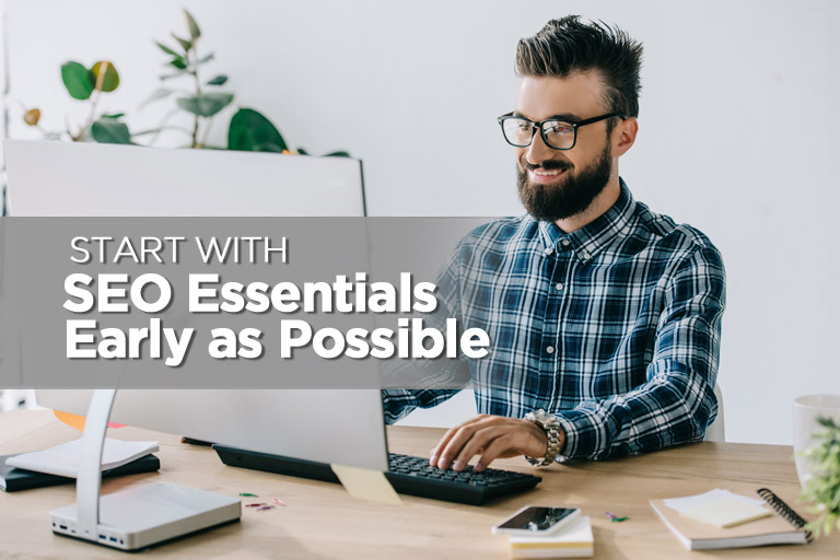 Start With SEO Essentials Early as Possible