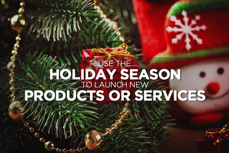 Use the Holiday Season to Launch New Products or Services