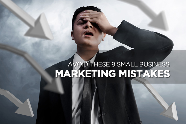 Avoid These 8 Small Business Marketing Mistakes