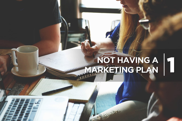 1. Not Having a Marketing Plan