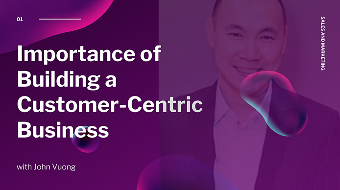 Importance-of-Building-a-Customer-Centric-Business-with-John-Vuong