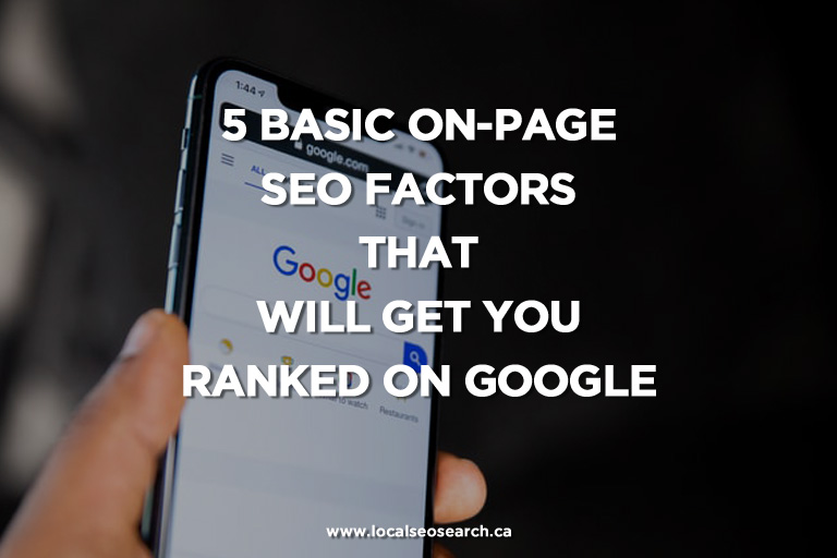 5 Basic On-Page SEO Factors that Will Get You Ranked on Google