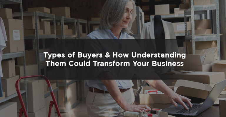 Types of Buyers & How Understanding Them Could Transform Your Business