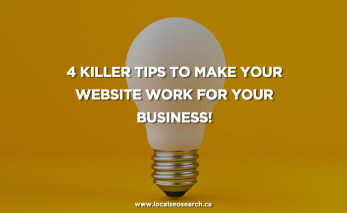 4 Killer Tips to Make your Website Work for Your Business!