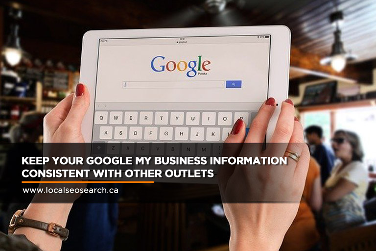 Keep Your Google My Business Information Consistent With Other Outlets