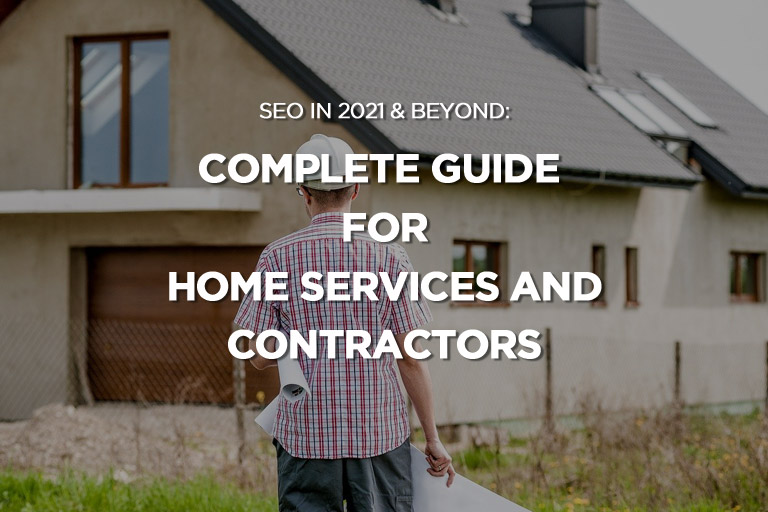 SEO in 2021 & Beyond: Complete Guide for Home Services and Contractors