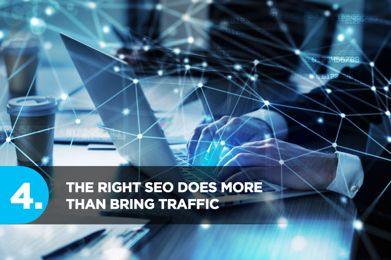 The Right SEO Does More Than Bring Traffic