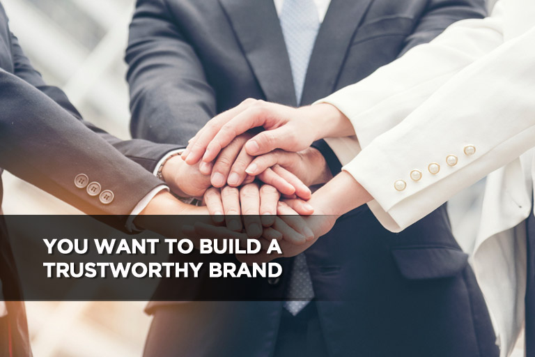 You Want to Build a Trustworthy Brand