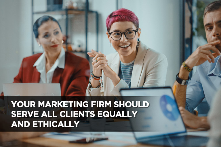 Your Marketing Firm Should Serve All Clients Equally and Ethically