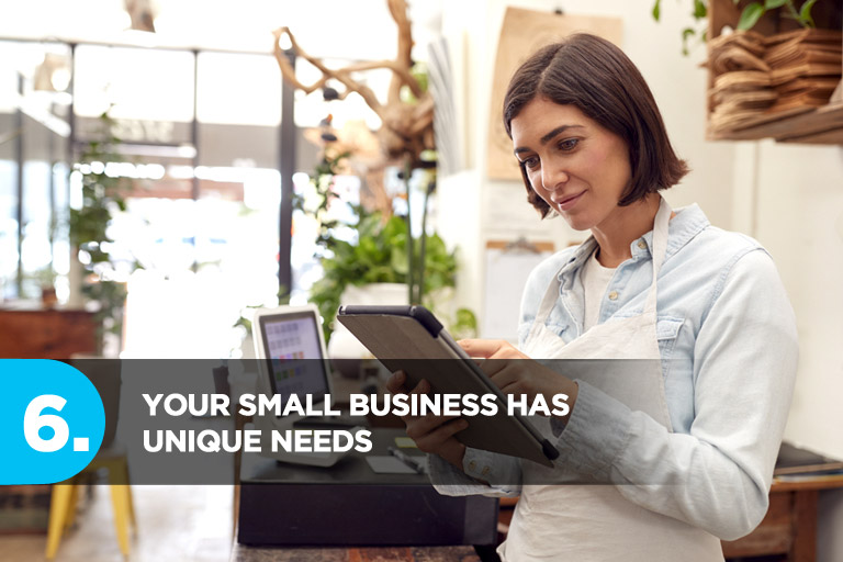 Your Small Business Has Unique Needs