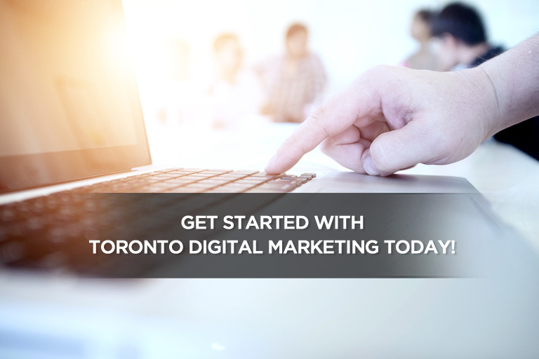 Get Started With Toronto Digital Marketing Today!