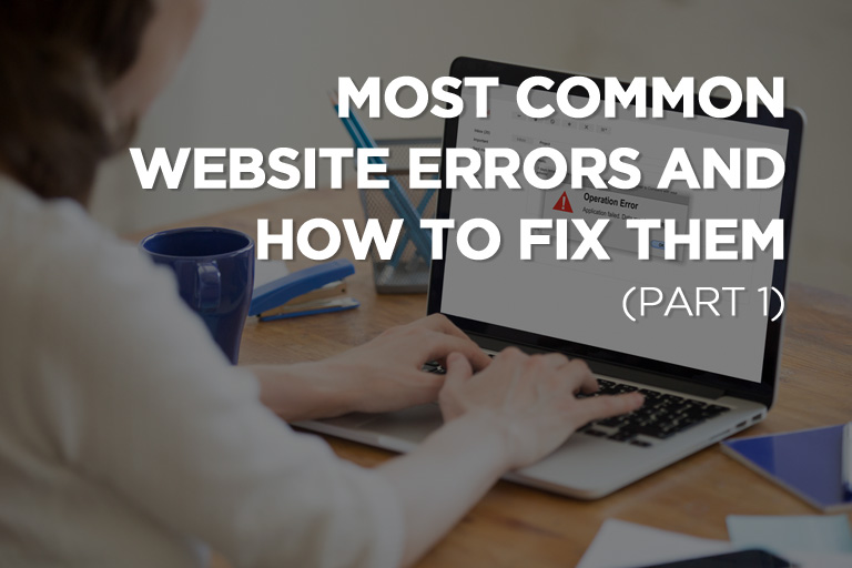 Most Common Website Errors and How to Fix Them (Part 1)