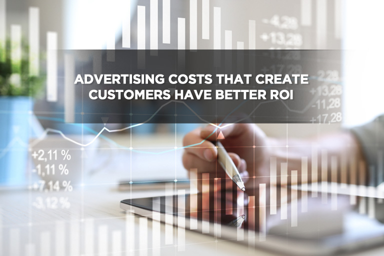 Advertising Costs That Create Customers Have Better ROI