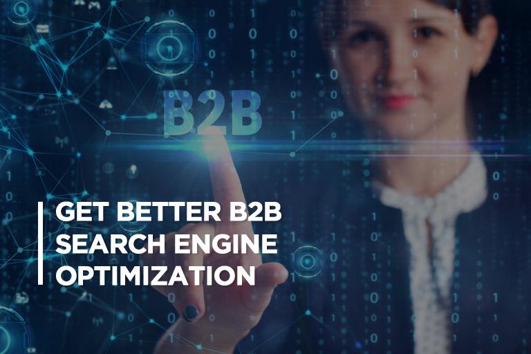 Get Better B2B Search Engine Optimization