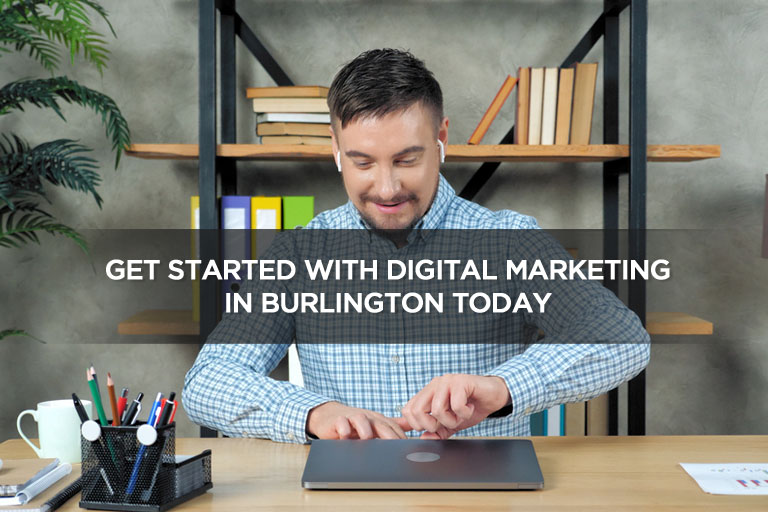 Get Started With Digital Marketing in Burlington Today