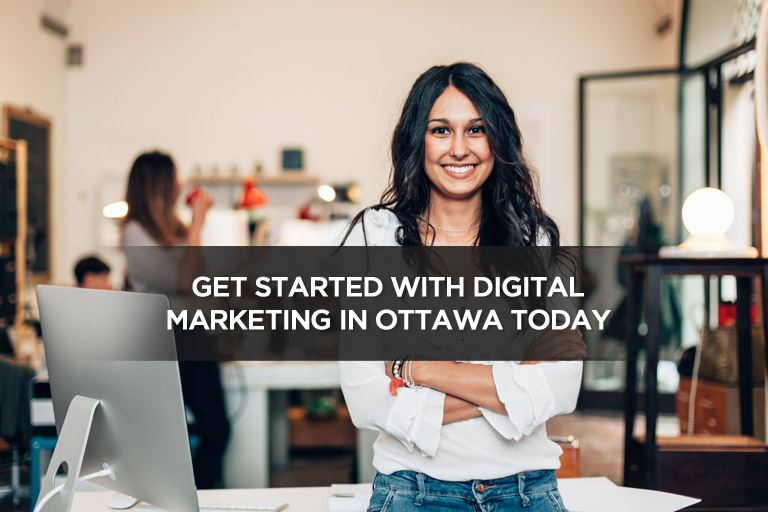 Get Started With Digital Marketing in Ottawa Today