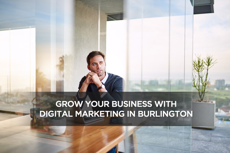 Grow Your Business With Digital Marketing in Burlington