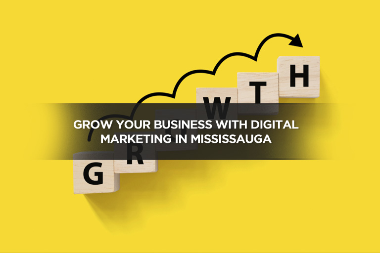 Grow Your Business With Digital Marketing in Mississauga