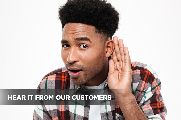 Hear it From Our Customers