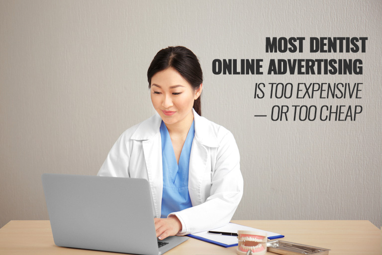 Most Dentist Online Advertising is Too Expensive — or Too Cheap