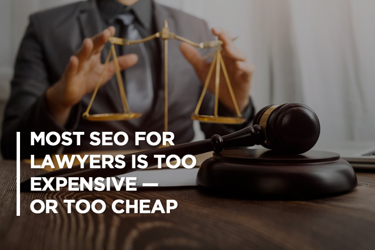 Most SEO for Lawyers is Too Expensive — or Too Cheap