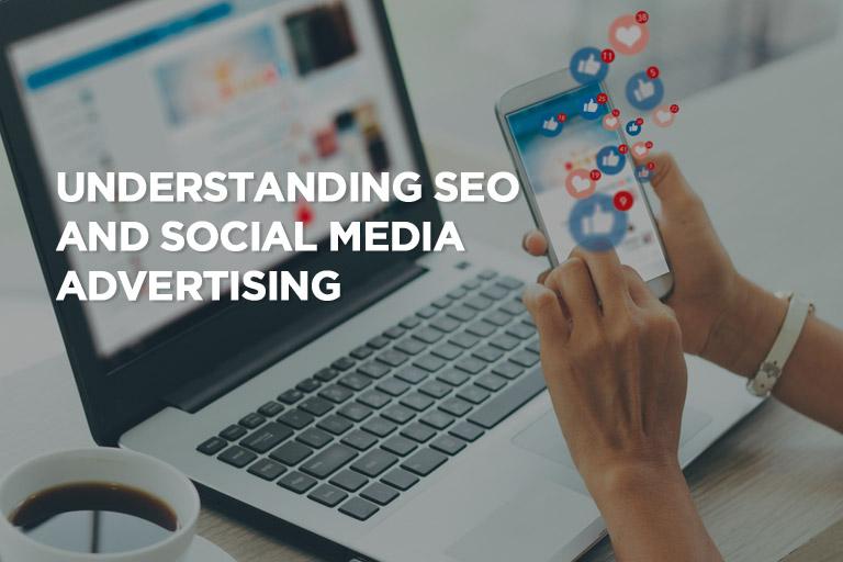 Understanding SEO and Social Media Advertising