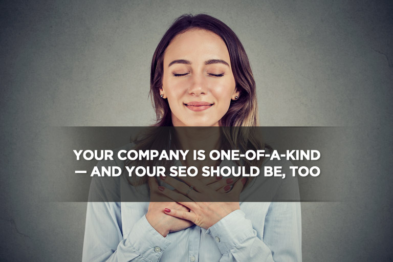 Your Company Is One-of-a-Kind — And Your SEO Should Be, Too