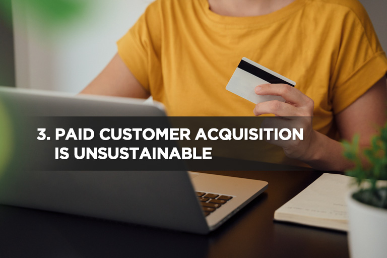 Paid Customer Acquisition is Unsustainable
