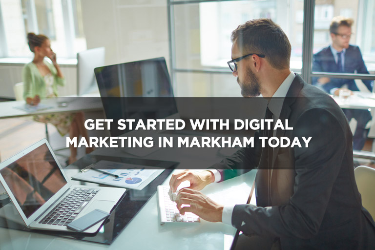 Get Started With Digital Marketing in Markham Today