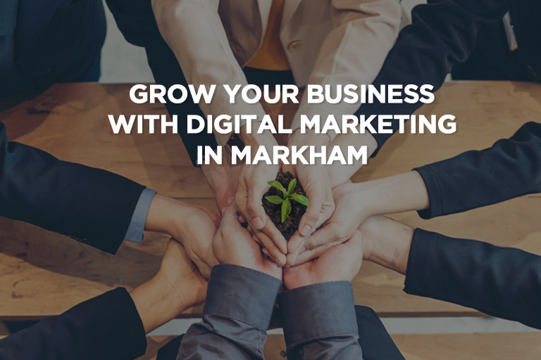 Grow Your Business With Digital Marketing in Markham