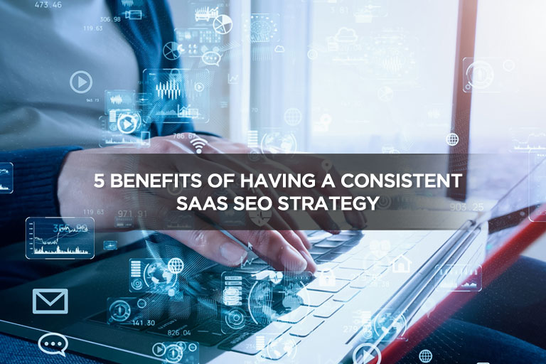 5 Benefits Of Having A Consistent SaaS SEO Strategy