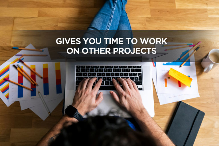 Gives You Time To Work On Other Projects