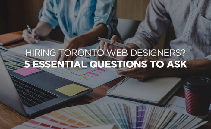 Hiring Toronto Web Designers? 5 Essential Questions to Ask