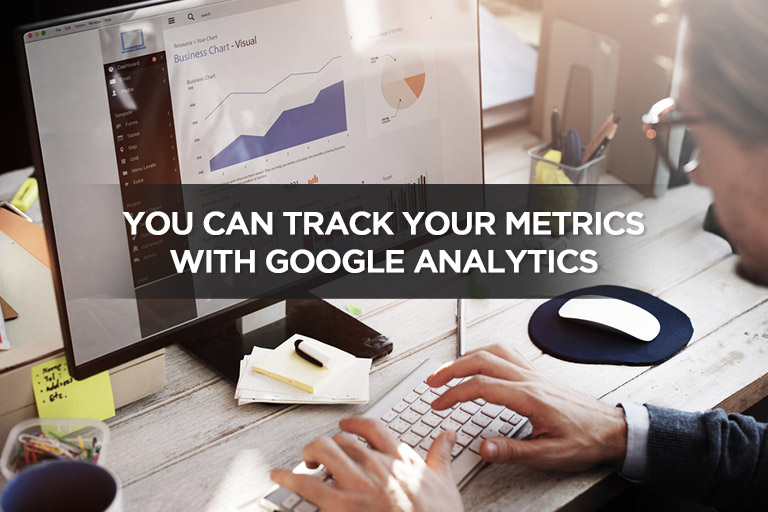 You Can Track Your Metrics With Google Analytics