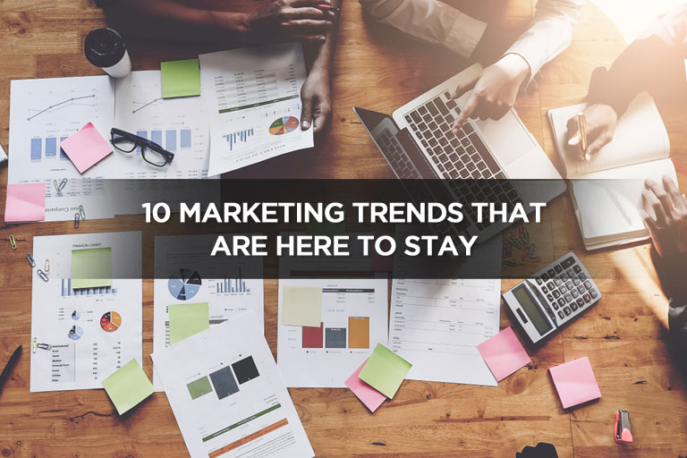 10 Marketing Trends That Are Here to Stay