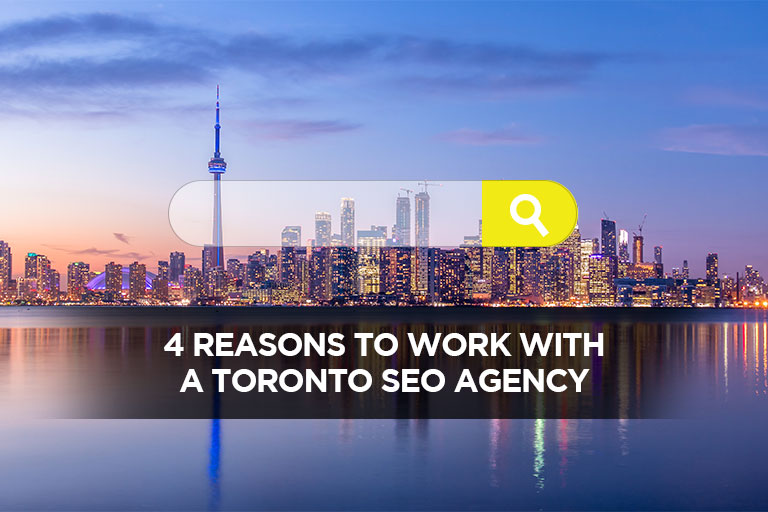 4 Reasons to Work with a Toronto SEO Agency