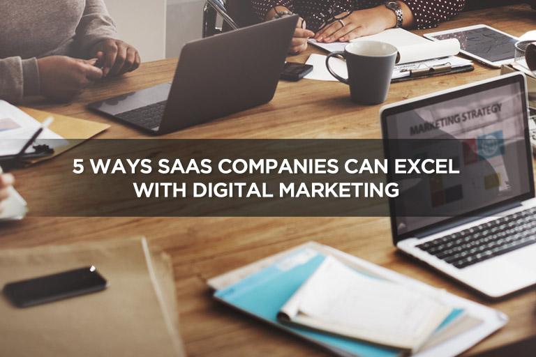 5 Ways SaaS Companies Can Excel With Digital Marketing