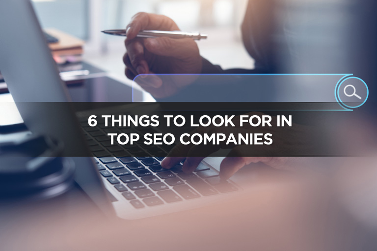 6 Things to Look For in Top SEO Companies