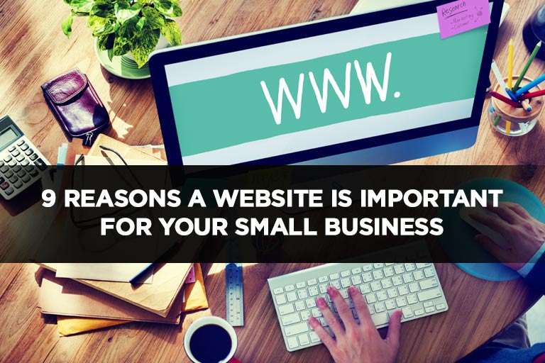 9 Reasons a Website is Important For Your Small Business