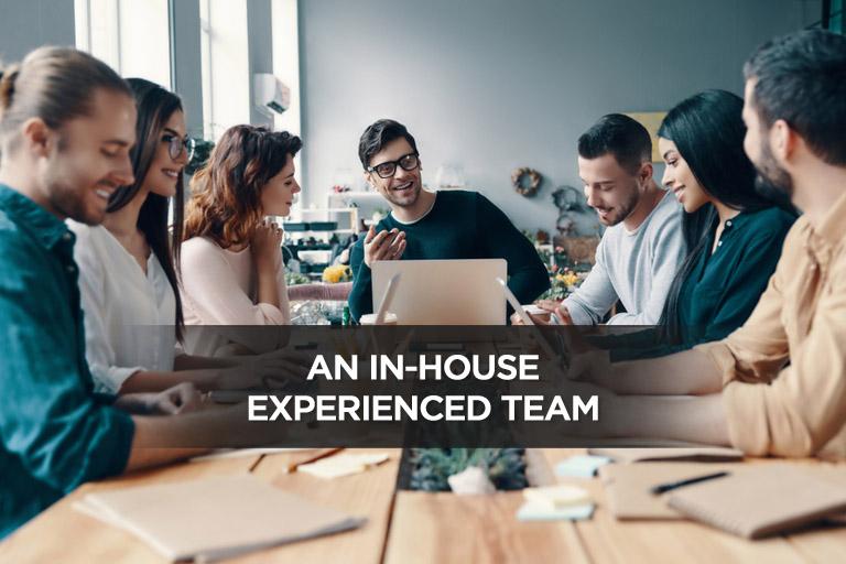 An In-House Experienced Team