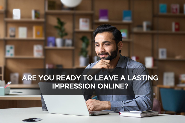 Are You Ready to Leave a Lasting Impression Online?