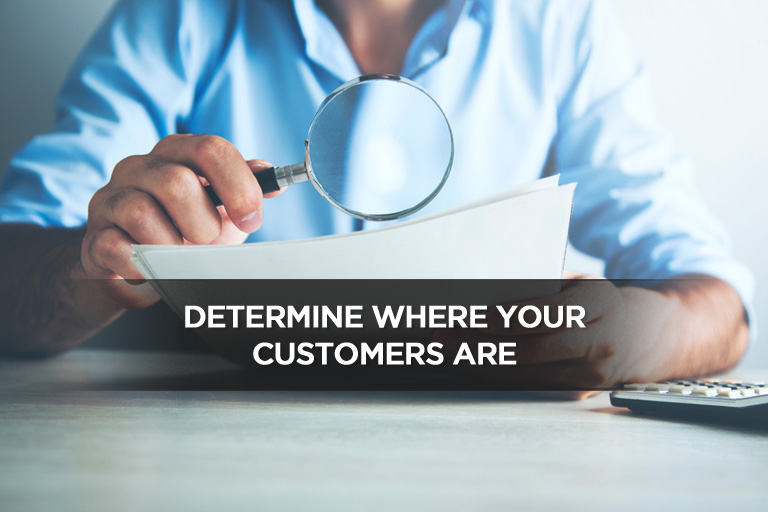 Determine Where Your Customers Are