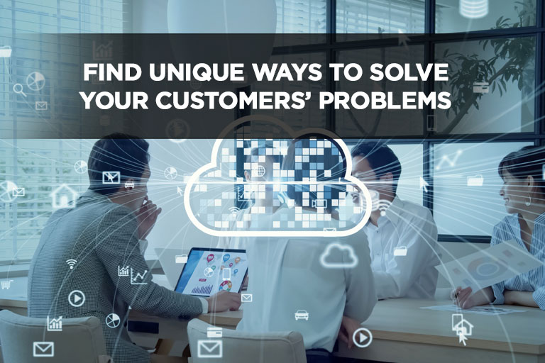 Find Unique Ways To Solve Your Customers' Problems